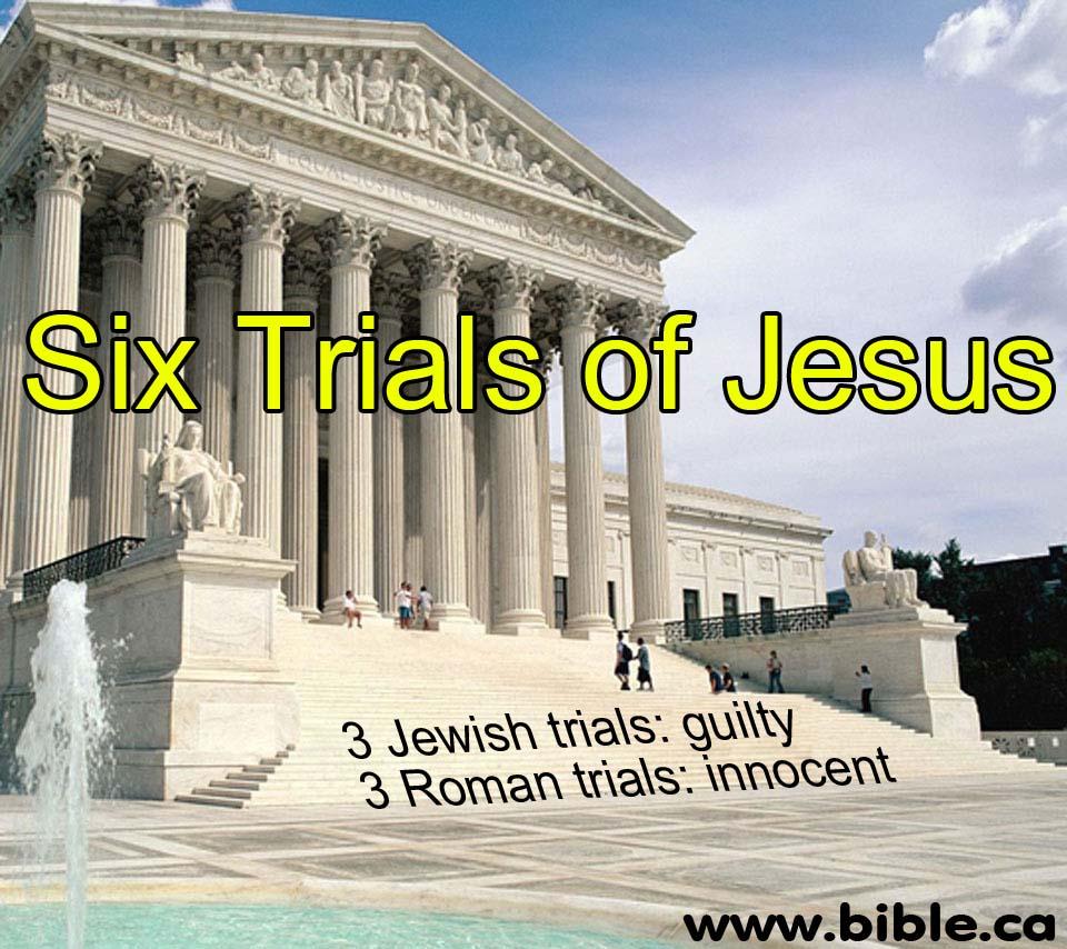 Six trials of Jesus: 3 Jewish found guilty  3 Roman found